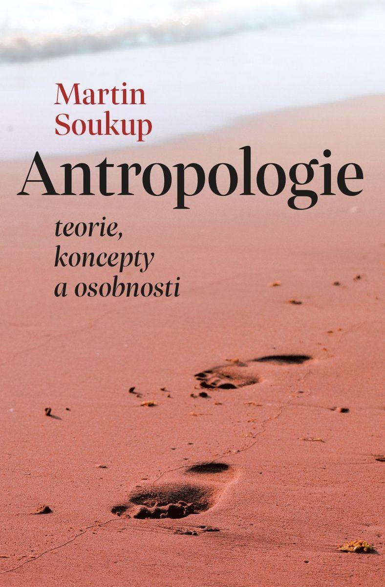 """Uvedení knihy Martina Soukupa """"Antropologie: teorie, koncepty a osobnosti"""""""