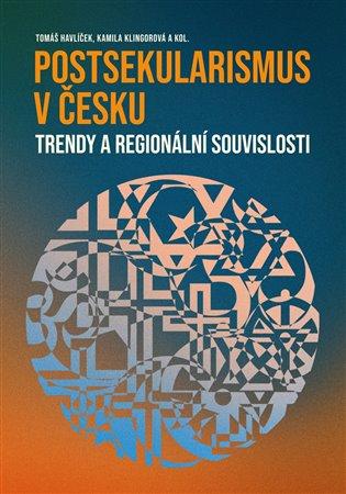 Nová publikace – Tomáš Havlíček, Kamila Klingorová a kol. POSTSEKULARISMUS V ČESKU